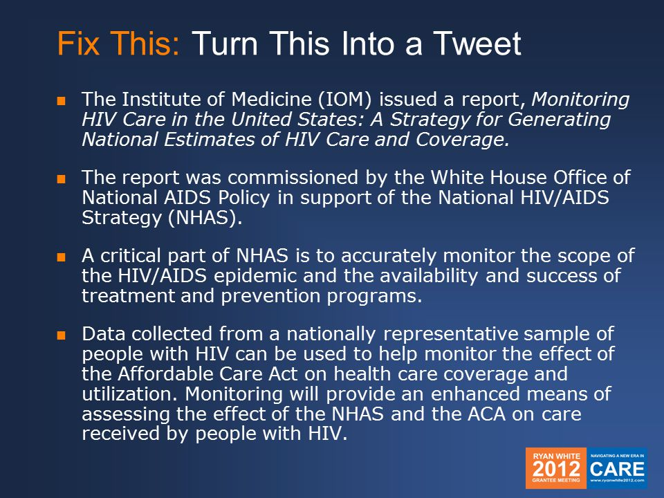 The Institute of Medicine (IOM) issued a report, Monitoring HIV Care in the United States: A Strategy for Generating National Estimates of HIV Care and Coverage.