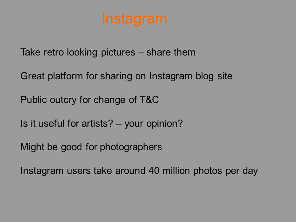 Take retro looking pictures – share them Great platform for sharing on Instagram blog site Public outcry for change of T&C Is it useful for artists.