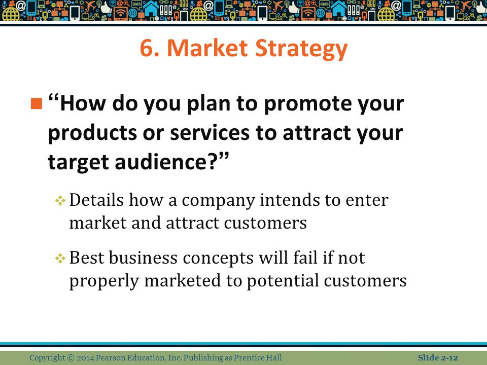 "6. Market Strategy ""How do you plan to promote your products or services to attract your target audience?""  Details how a company intends to enter ma"