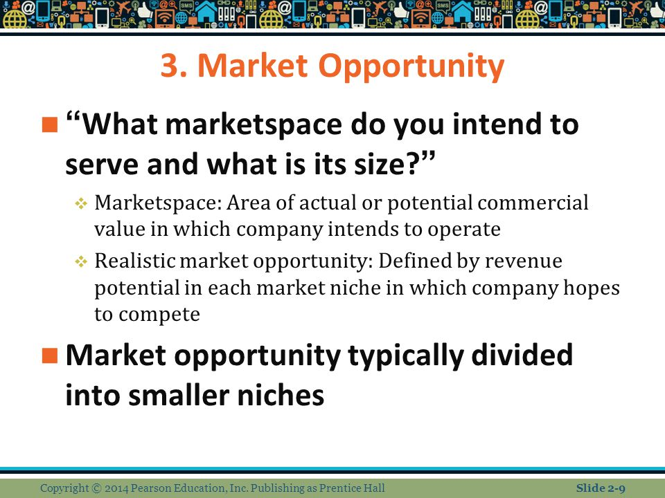 "3. Market Opportunity ""What marketspace do you intend to serve and what is its size?""  Marketspace: Area of actual or potential commercial value in w"