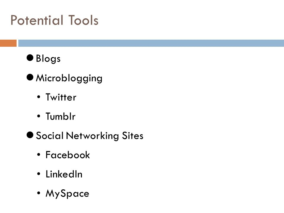 Potential Tools Blogs Microblogging Twitter Tumblr Social Networking Sites Facebook LinkedIn MySpace