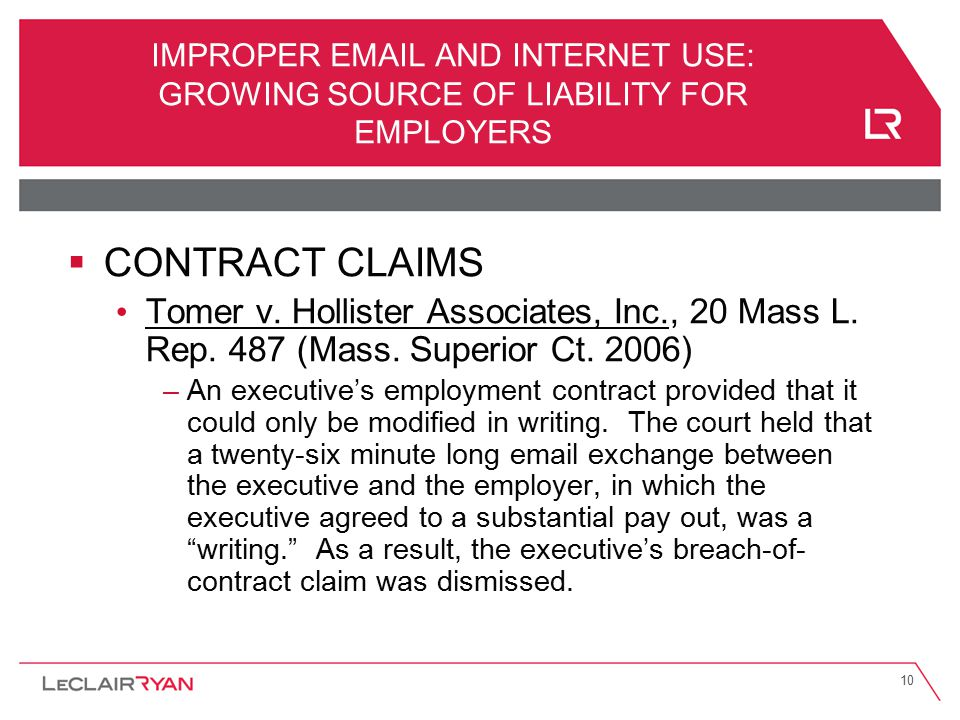 10 IMPROPER EMAIL AND INTERNET USE: GROWING SOURCE OF LIABILITY FOR EMPLOYERS  CONTRACT CLAIMS Tomer v. Hollister Associates, Inc., 20 Mass L. Rep. 4