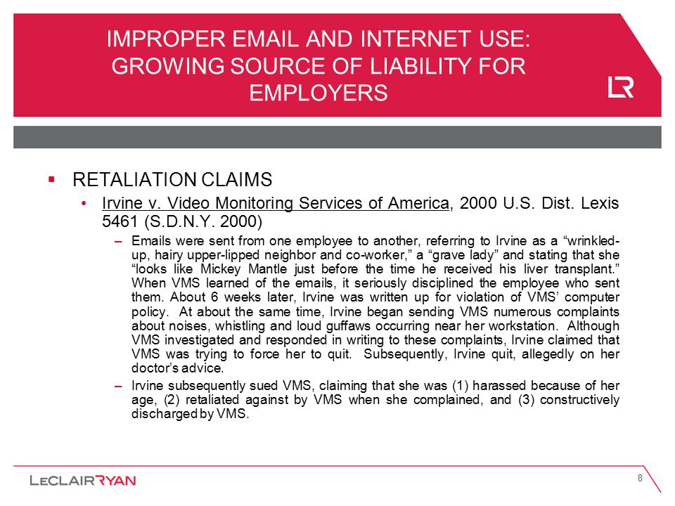 8 IMPROPER EMAIL AND INTERNET USE: GROWING SOURCE OF LIABILITY FOR EMPLOYERS  RETALIATION CLAIMS Irvine v. Video Monitoring Services of America, 2000