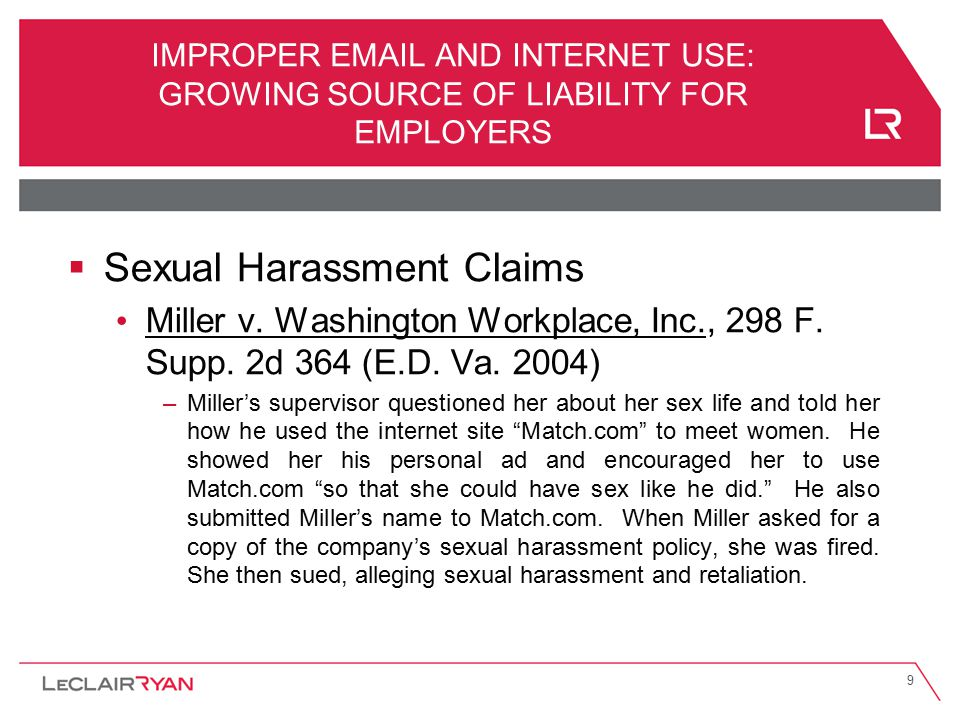 9 IMPROPER EMAIL AND INTERNET USE: GROWING SOURCE OF LIABILITY FOR EMPLOYERS  Sexual Harassment Claims Miller v. Washington Workplace, Inc., 298 F. S
