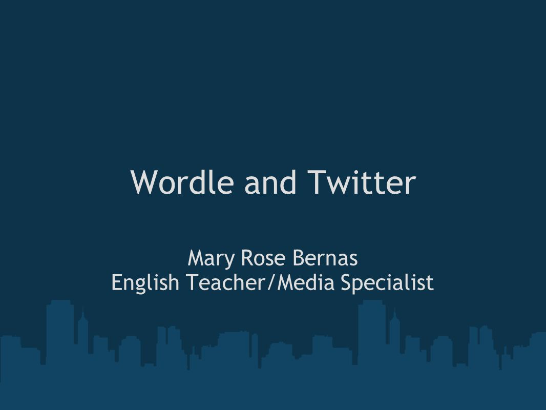 Wordle and Twitter Mary Rose Bernas English Teacher/Media Specialist