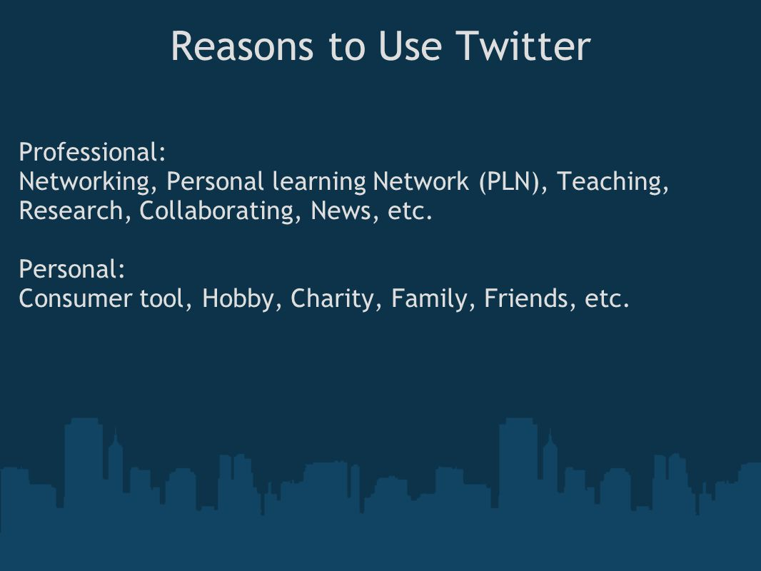 Reasons to Use Twitter Professional: Networking, Personal learning Network (PLN), Teaching, Research, Collaborating, News, etc.