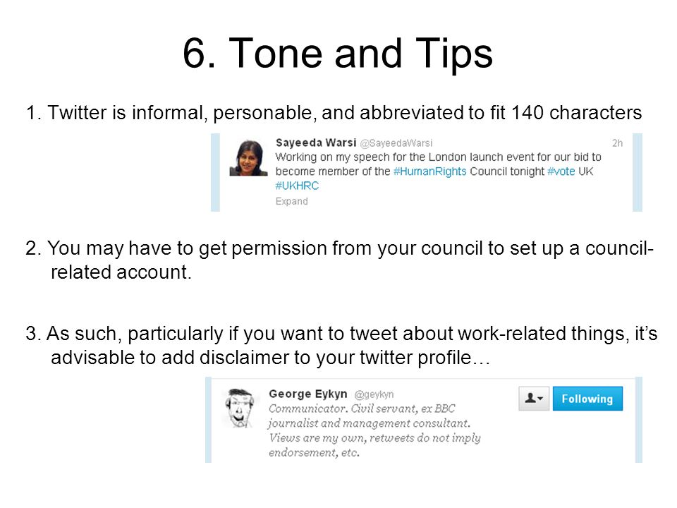 6. Tone and Tips 1. Twitter is informal, personable, and abbreviated to fit 140 characters 2.