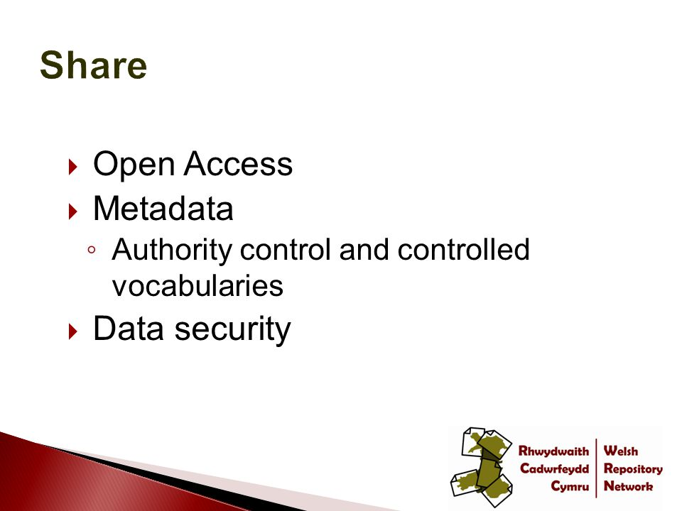  Open Access  Metadata ◦ Authority control and controlled vocabularies  Data security
