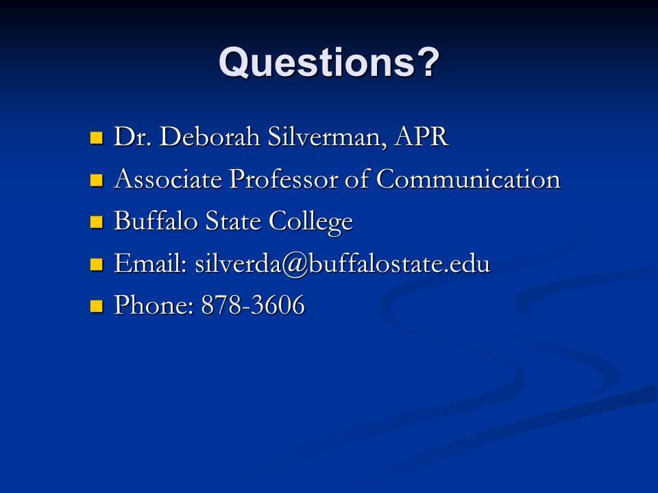 Questions? Dr. Deborah Silverman, APR Dr. Deborah Silverman, APR Associate Professor of Communication Associate Professor of Communication Buffalo Sta