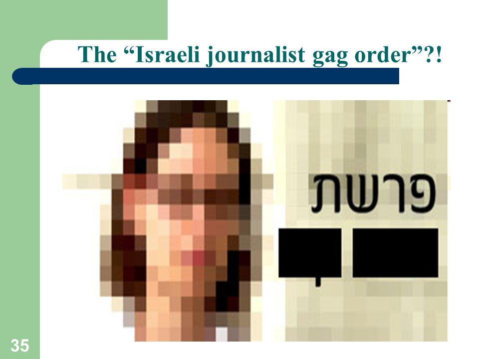 35 The Israeli journalist gag order !