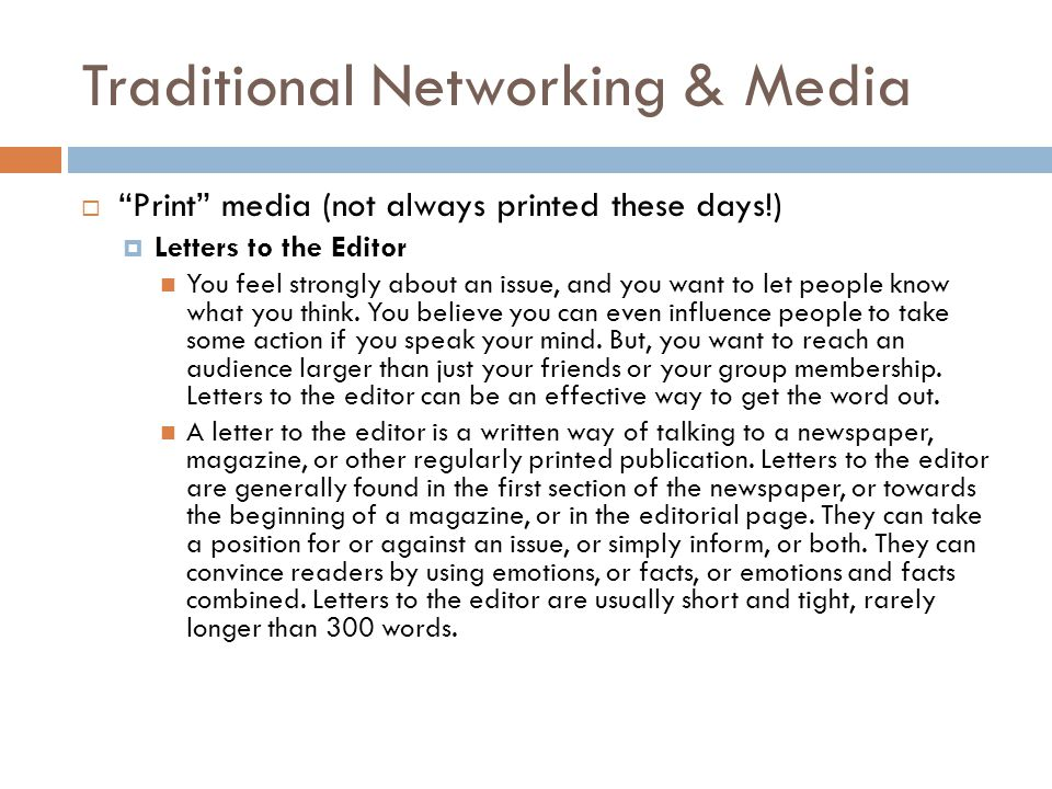 "Traditional Networking & Media  ""Print"" media (not always printed these days!)  Letters to the Editor You feel strongly about an issue, and you want"