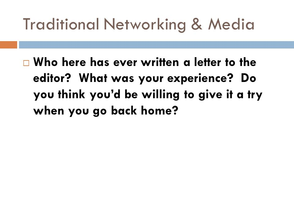 Traditional Networking & Media  Who here has ever written a letter to the editor.