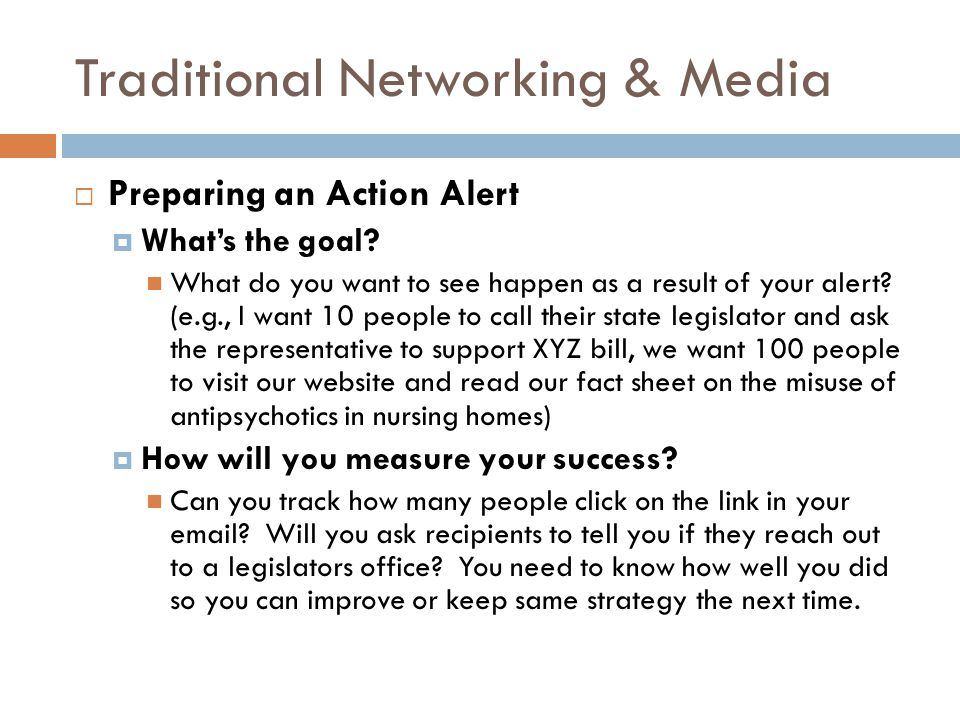 Traditional Networking & Media  Preparing an Action Alert  What's the goal? What do you want to see happen as a result of your alert? (e.g., I want