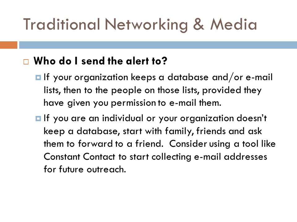 Traditional Networking & Media  Who do I send the alert to?  If your organization keeps a database and/or e-mail lists, then to the people on those