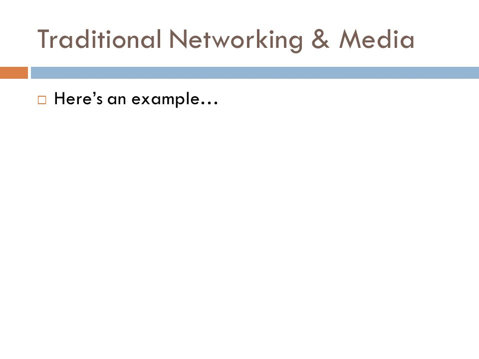 Traditional Networking & Media  Here's an example…