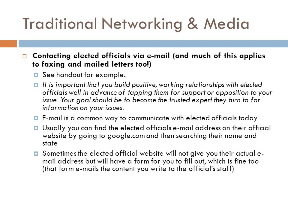 Traditional Networking & Media  Contacting elected officials via e-mail (and much of this applies to faxing and mailed letters too!)  See handout for example.