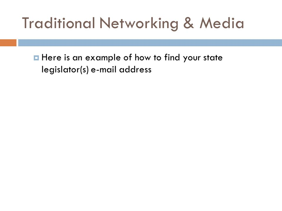 Traditional Networking & Media  Here is an example of how to find your state legislator(s) e-mail address