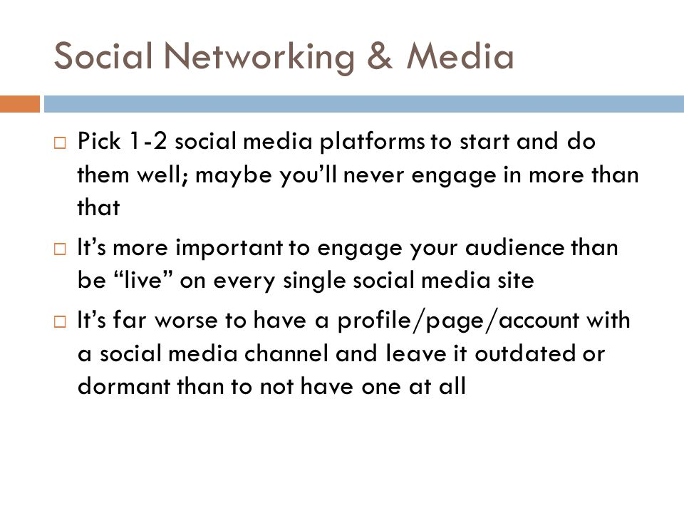  Pick 1-2 social media platforms to start and do them well; maybe you'll never engage in more than that  It's more important to engage your audience
