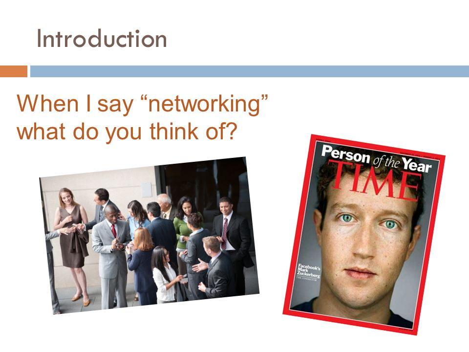 "Introduction When I say ""networking"" what do you think of?"