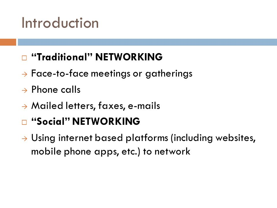 "Introduction  ""Traditional"" NETWORKING  Face-to-face meetings or gatherings  Phone calls  Mailed letters, faxes, e-mails  ""Social"" NETWORKING  U"