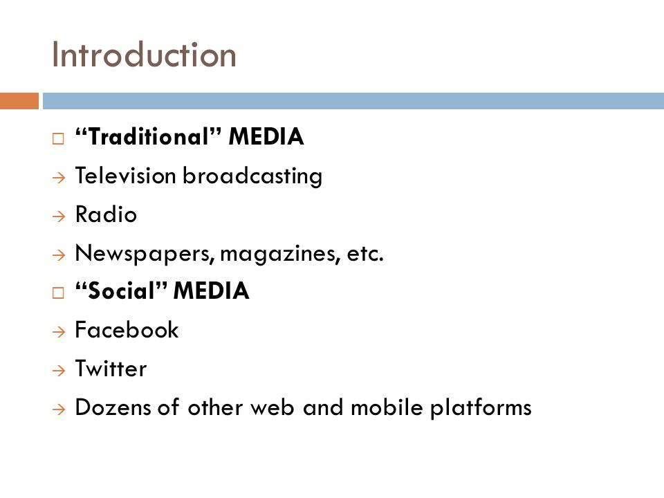 Introduction  Traditional MEDIA  Television broadcasting  Radio  Newspapers, magazines, etc.