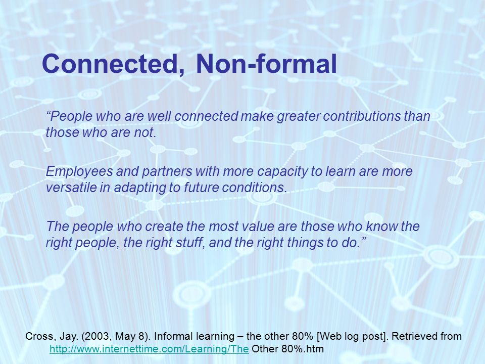 Connected, Non-formal People who are well connected make greater contributions than those who are not.