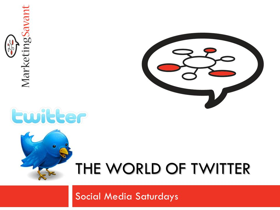 THE WORLD OF TWITTER Social Media Saturdays