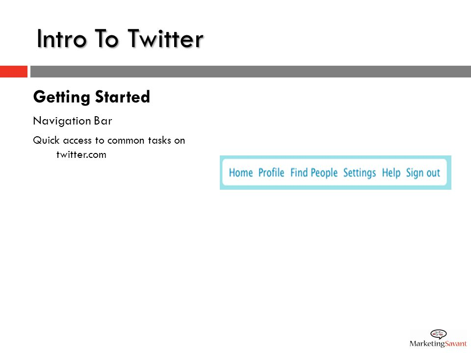 Intro To Twitter Getting Started Navigation Bar Quick access to common tasks on twitter.com