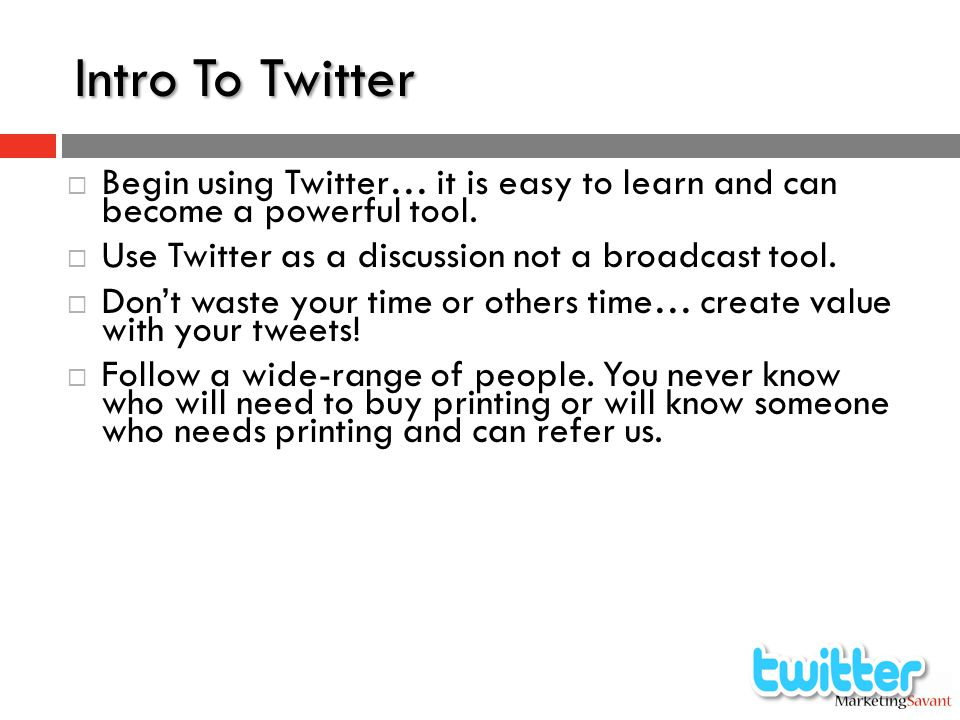  Begin using Twitter… it is easy to learn and can become a powerful tool.