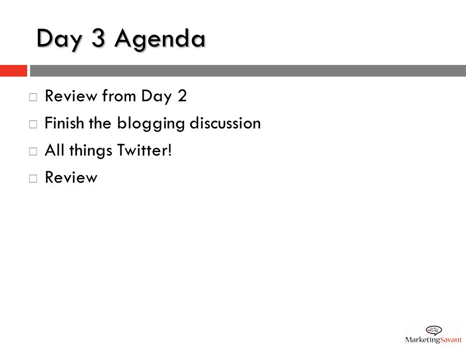 Day 3 Agenda  Review from Day 2  Finish the blogging discussion  All things Twitter!  Review