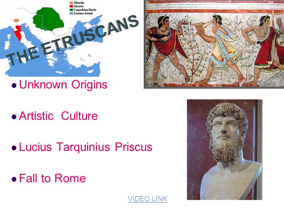 Unknown Origins Artistic Culture Lucius Tarquinius Priscus Fall to Rome VIDEO LINK
