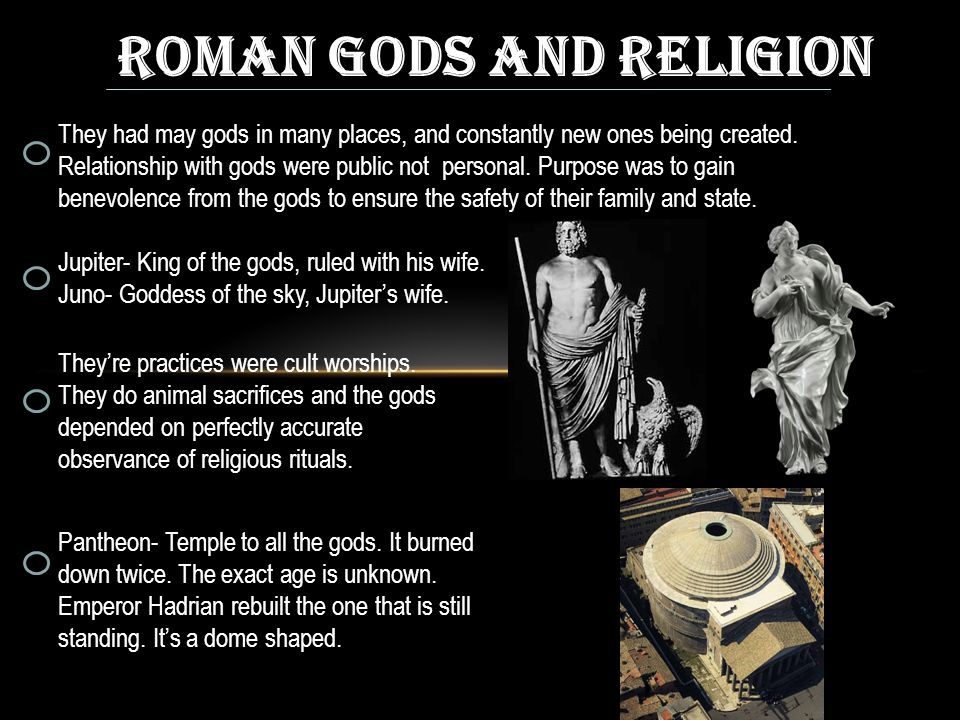ROMAN GODS AND RELIGION They had may gods in many places, and constantly new ones being created.
