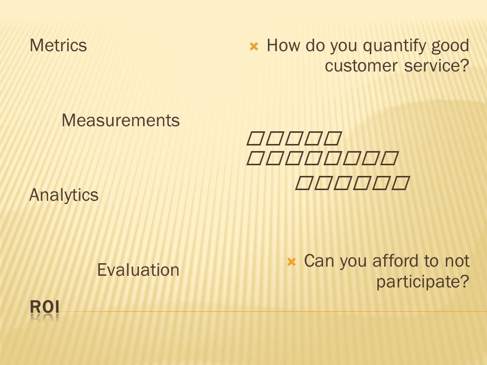 Metrics Measurements Analytics Evaluation  How do you quantify good customer service.
