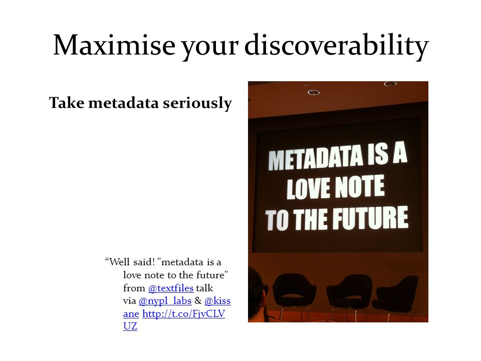 Maximise your discoverability Take metadata seriously Well said.