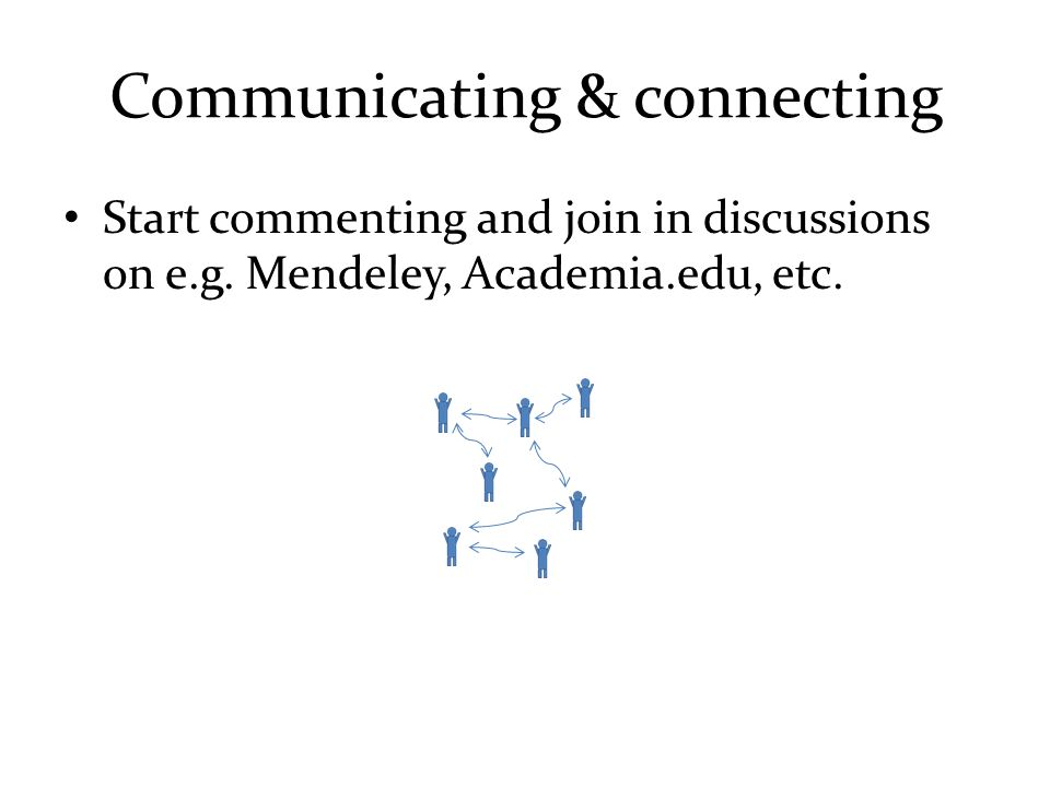 Communicating & connecting Start commenting and join in discussions on e.g.