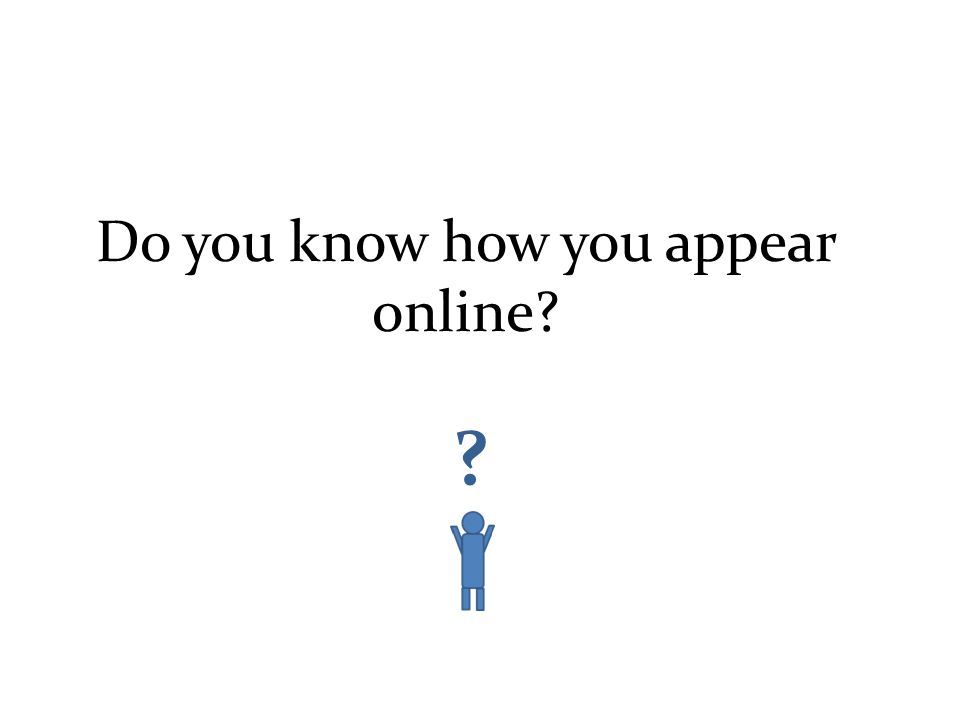 Do you know how you appear online