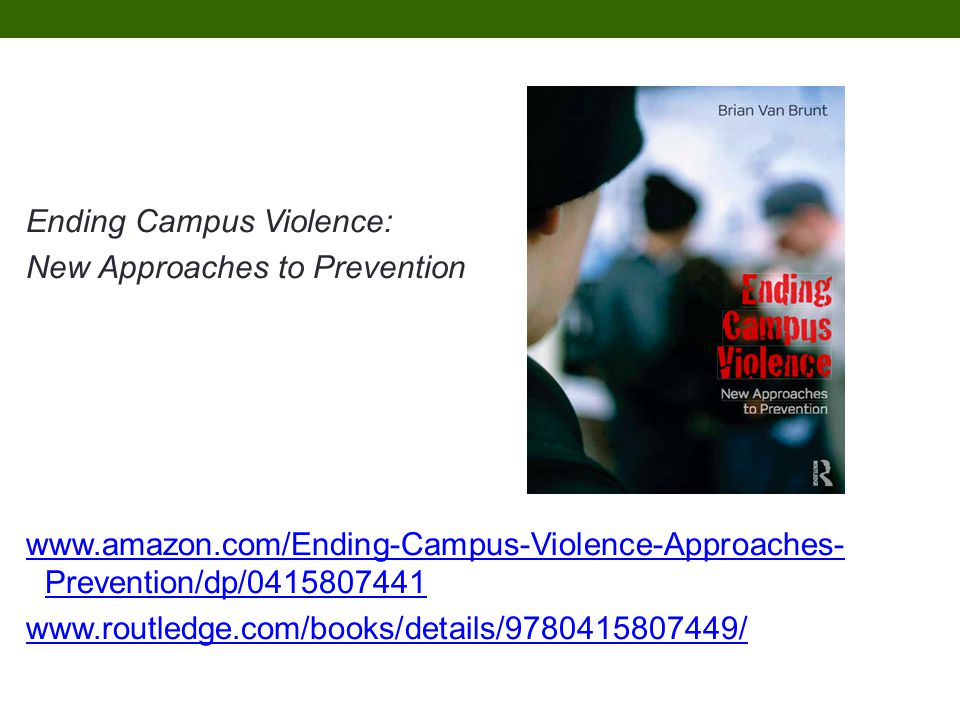 Ending Campus Violence: New Approaches to Prevention www.amazon.com/Ending-Campus-Violence-Approaches- Prevention/dp/0415807441 www.routledge.com/books/details/9780415807449/