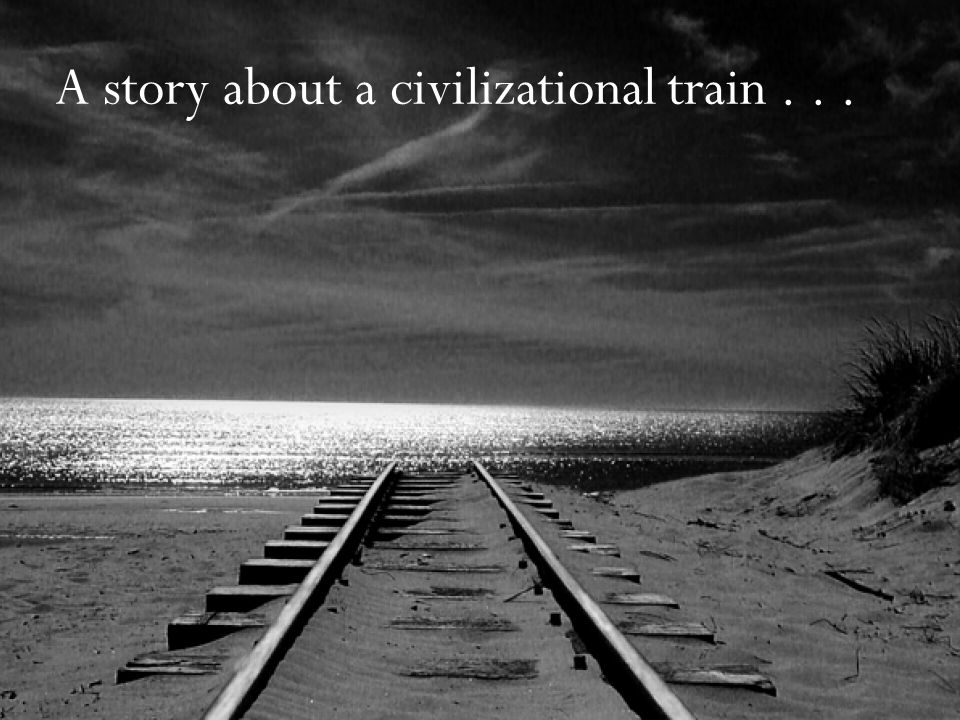 A story about a civilizational train...