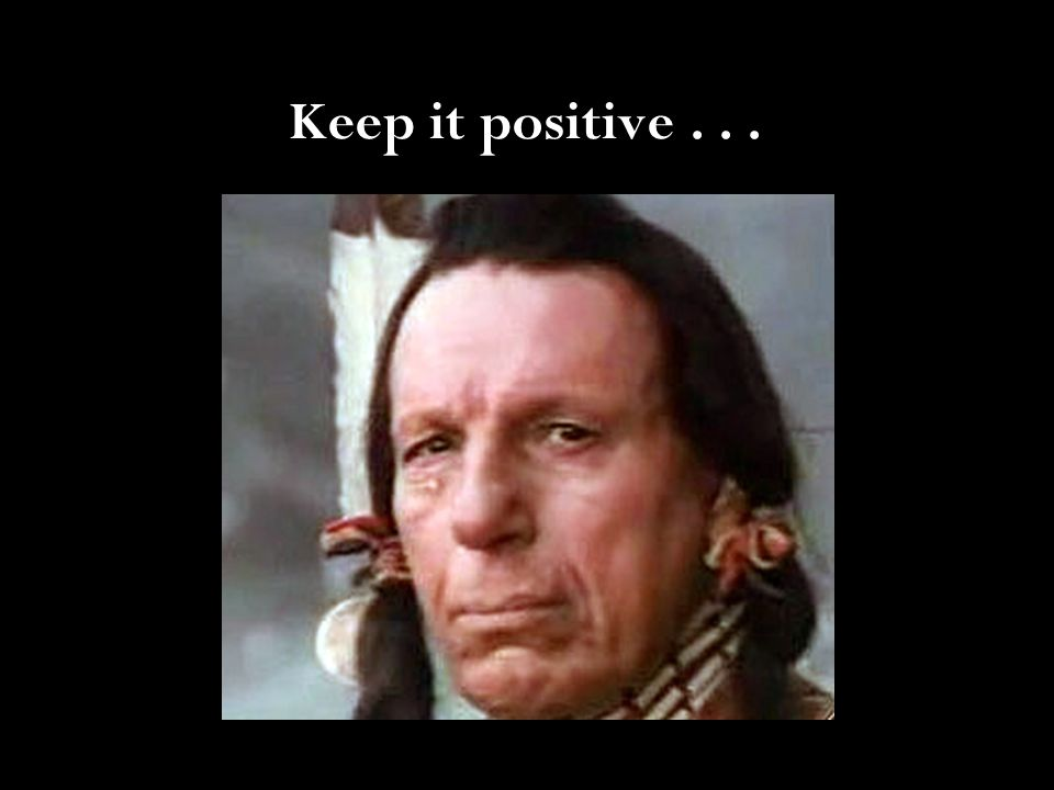 Keep it positive...