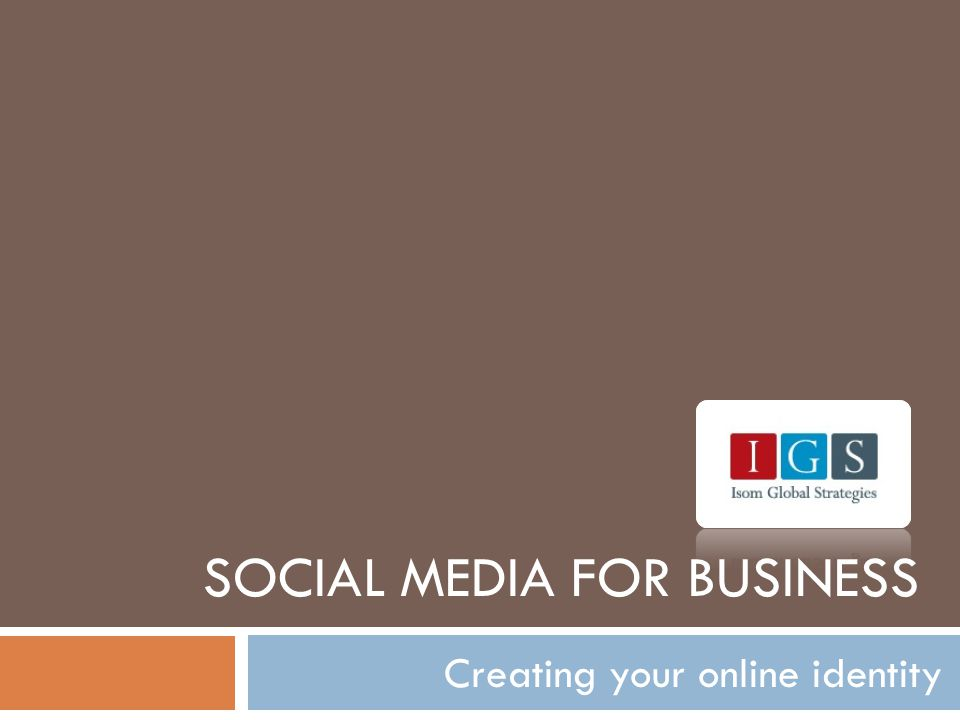 SOCIAL MEDIA FOR BUSINESS Creating your online identity