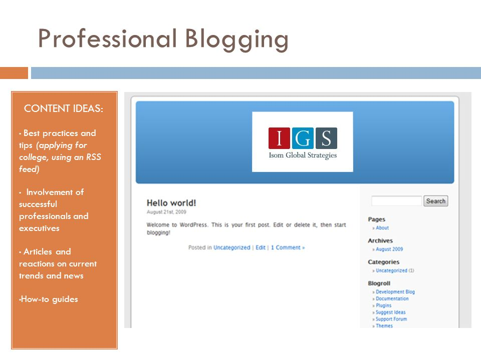 Professional Blogging CONTENT IDEAS: Best practices and tips (applying for college, using an RSS feed) Involvement of successful professionals and exe