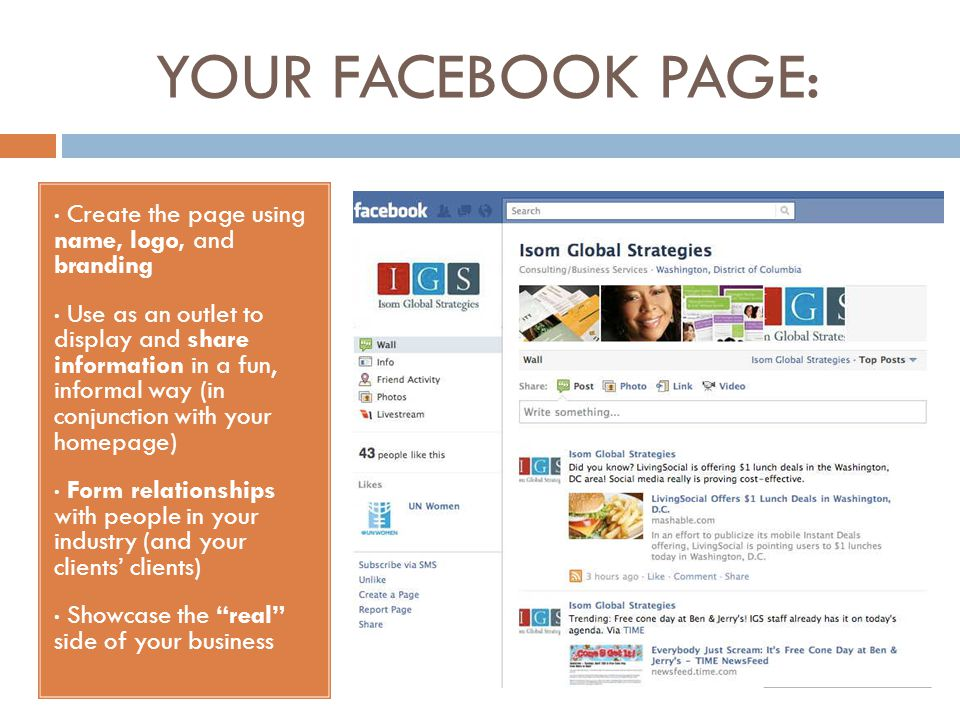 YOUR FACEBOOK PAGE: Create the page using name, logo, and branding Use as an outlet to display and share information in a fun, informal way (in conjun