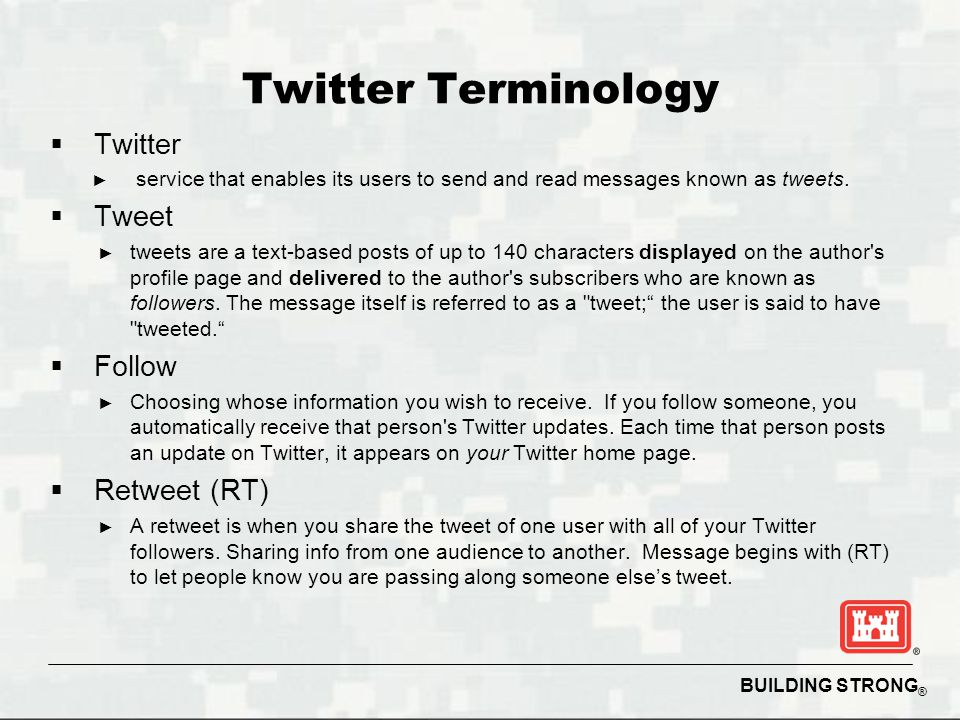BUILDING STRONG ® Twitter Terminology  Twitter ► service that enables its users to send and read messages known as tweets.