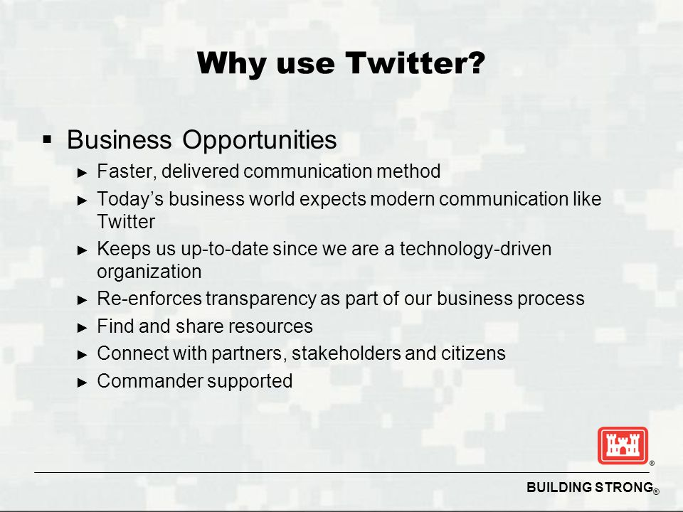 BUILDING STRONG ® Why use Twitter.