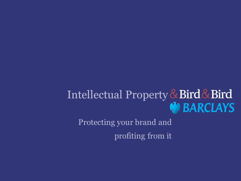 Intellectual Property Protecting your brand and profiting from it