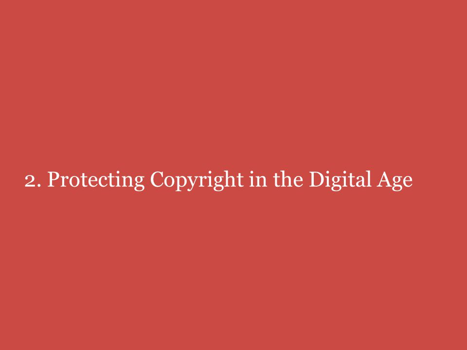 2. Protecting Copyright in the Digital Age