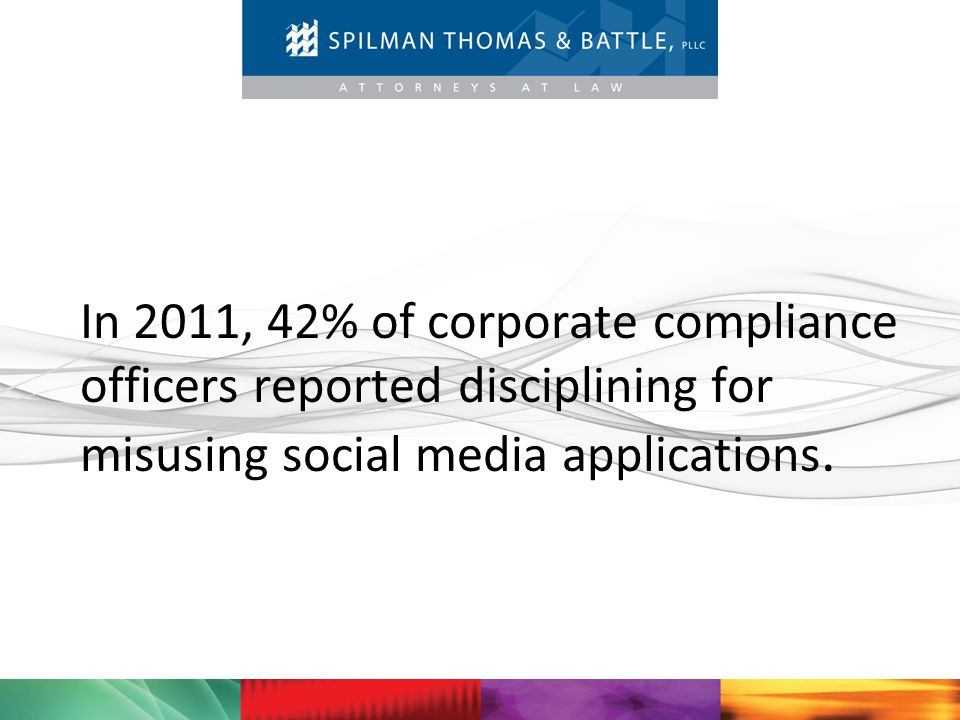 In 2011, 42% of corporate compliance officers reported disciplining for misusing social media applications.