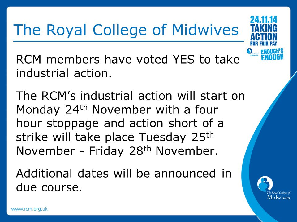 RCM members have voted YES to take industrial action. The RCM's industrial action will start on Monday 24 th November with a four hour stoppage and ac