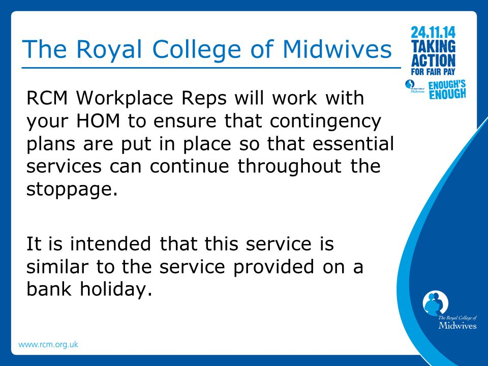 The Royal College of Midwives RCM Workplace Reps will work with your HOM to ensure that contingency plans are put in place so that essential services