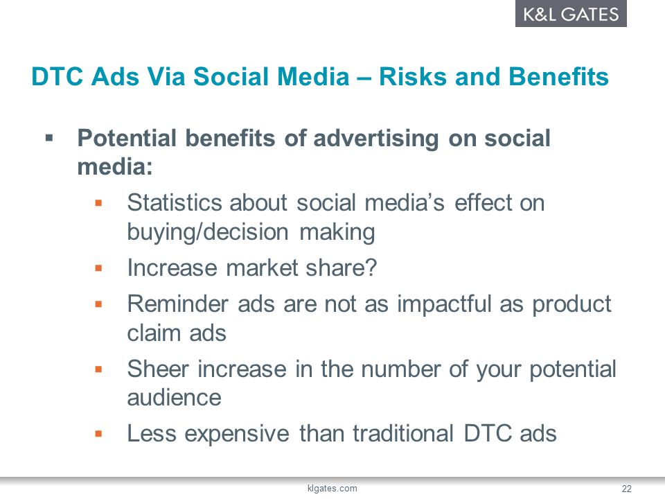 DTC Ads Via Social Media – Risks and Benefits  Potential benefits of advertising on social media:  Statistics about social media's effect on buying/decision making  Increase market share.